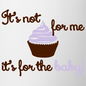 It' not for me, I'ts for the baby! T-Shirts - Tasse