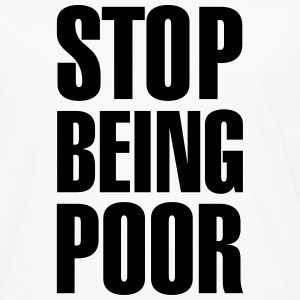 Stop Being Poor (Paris Hilton) T-Shirts - Men's Premium Longsleeve Shirt