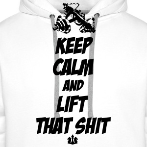 Keep Calm and Lift that Shit T-Shirts - Men's Premium Hoodie