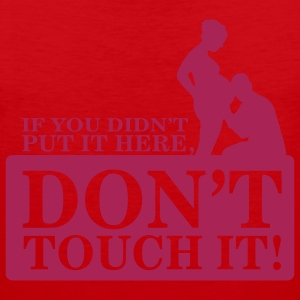 If you didn't put it here, don't touch it T-Shirts - Men's Premium Tank Top