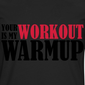 Your Workout is my Warmup T-Shirts - Männer Premium Langarmshirt