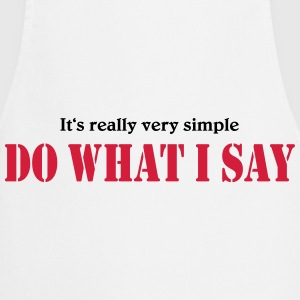 It's really very simple: DO WHAT I SAY! T-shirts - Förkläde
