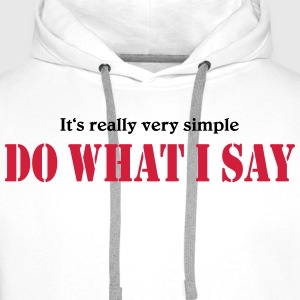 It's really very simple: DO WHAT I SAY! T-shirts - Premiumluvtröja herr