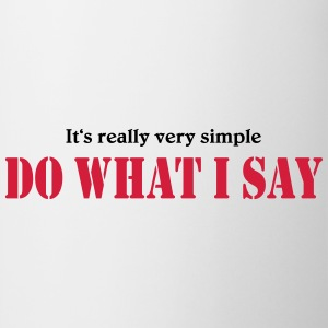 It's really very simple: DO WHAT I SAY! Magliette - Tazza