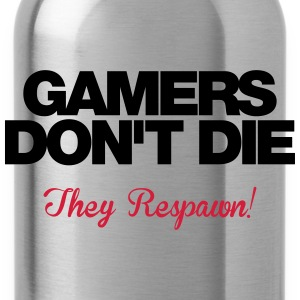 Gamers don't die.. They respawn! - Water Bottle