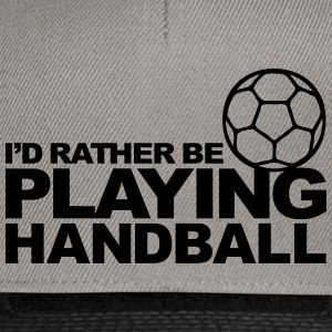 I'd Rather be playing Handball Sweat-shirts - Casquette snapback