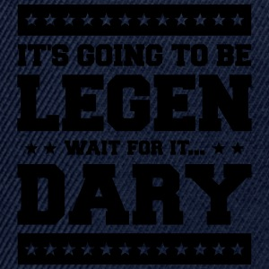 It's Going To Be Legen wait for it Dary T-shirts - Snapbackkeps