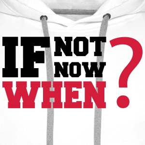 If Not Now, when? Tee shirts - Sweat-shirt à capuche Premium pour hommes