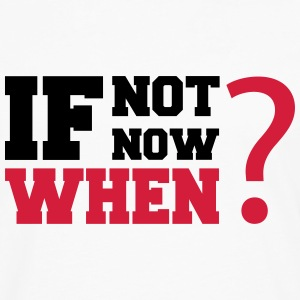 If Not Now, when? Tee shirts - T-shirt manches longues Premium Homme