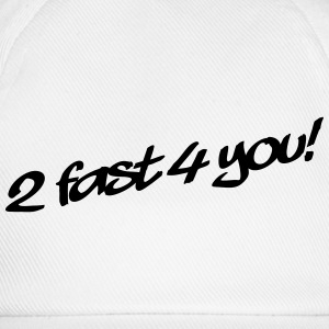 2 Fast 4 You T-Shirts - Baseball Cap
