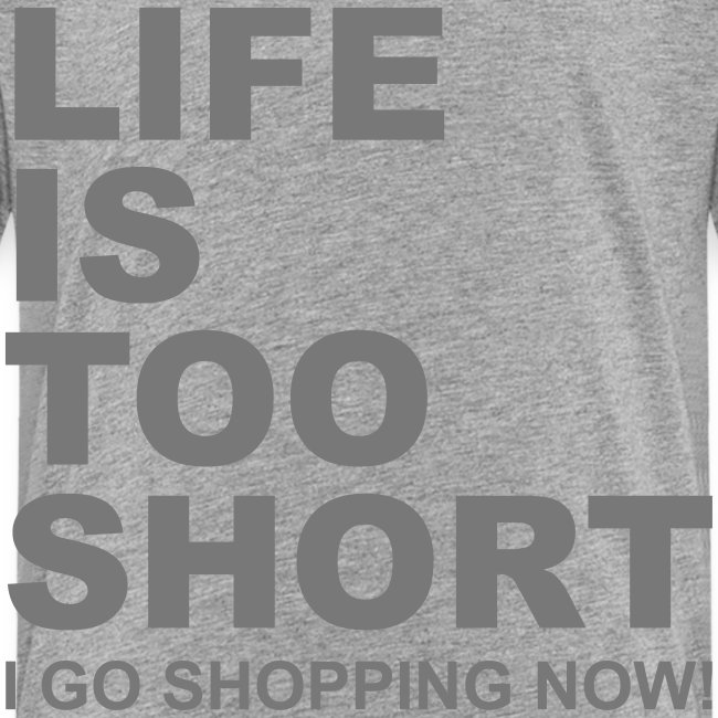Life Is Too Short Shopping T-Shirts