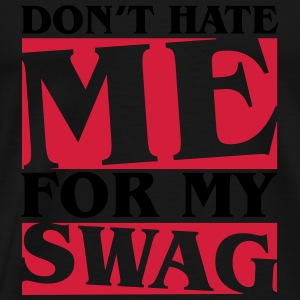 Don't hate me for my swag Hoodies & Sweatshirts - Men's Premium T-Shirt