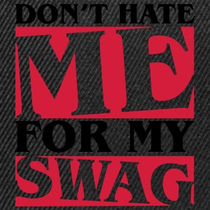 Don't hate me for my swag Hoodies & Sweatshirts - Snapback Cap