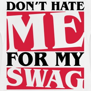 Don't hate me for my swag Shirts - Baby T-Shirt