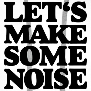 Let's make some noise T-Shirts - Men's Premium Hoodie