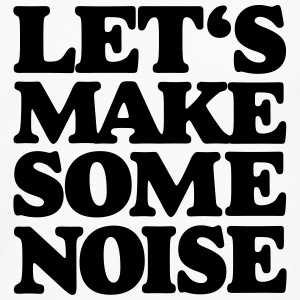 Let's make some noise T-Shirt - Männer Premium Langarmshirt