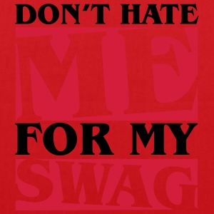 Don't hate me for my swag T-shirts - Tygväska