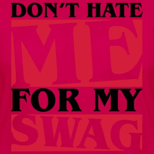 Don't hate me for my swag T-shirts - Långärmad premium-T-shirt dam