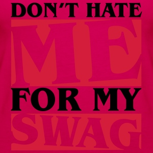 Don't hate me for my swag T-shirts - Premiumtanktopp dam
