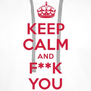 keep calm and fuck f**k you T-Shirts - Männer Premium Hoodie