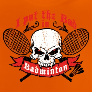 I put the bad in Badminton Shirts - Baby T-Shirt