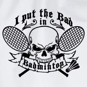 I put the bad in Badminton Tröjor - Gymnastikpåse