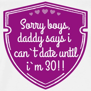 Sorry boys, daddy says i can`t date until i`m 30!! Date T-Shirts - Männer Premium T-Shirt