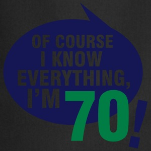 Of course I know everything, I'm 70 T-Shirts - Cooking Apron