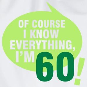 Of course I know everything, I'm 60 T-Shirts - Drawstring Bag