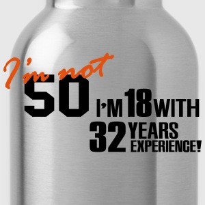 I'm not 50 - I'm 18 with 32 years experience T-shirts - Drinkfles