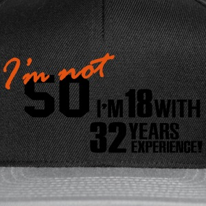 I'm not 50 - I'm 18 with 32 years experience T-shirts - Snapback cap