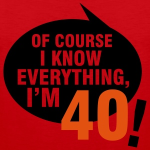 Of course I know everything, I'm 40 T-Shirts - Men's Premium Tank Top