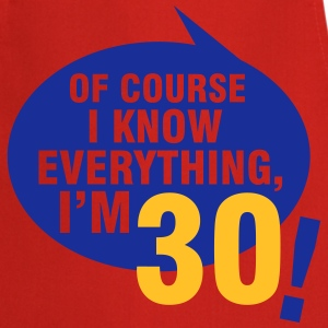 Of course I know everything, I'm 30 Tee shirts - Tablier de cuisine