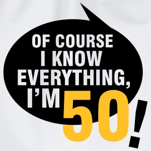 Of course I know everything, I'm 50 T-Shirts - Drawstring Bag