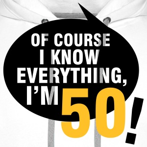 Of course I know everything, I'm 50 Magliette - Felpa con cappuccio premium da uomo