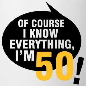 Of course I know everything, I'm 50 T-shirts - Kop/krus