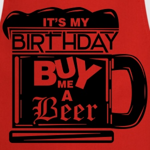 It's my birthday, buy me a beer! T-Shirts - Cooking Apron