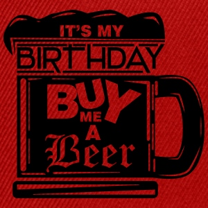 It's my birthday, buy me a beer! T-Shirts - Snapback Cap