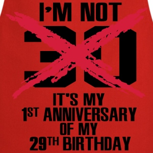 I'm not 30. It's my 1st anniversary of my 29th T-shirts - Forklæde