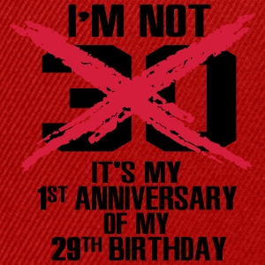 I'm not 30. It's my 1st anniversary of my 29th T-Shirts - Snapback Cap