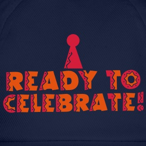 READY TO CELEBRATE! with party hat! T-Shirts - Baseball Cap
