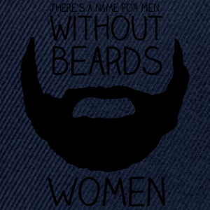 There's a name for men without beards - women - Snapback Cap