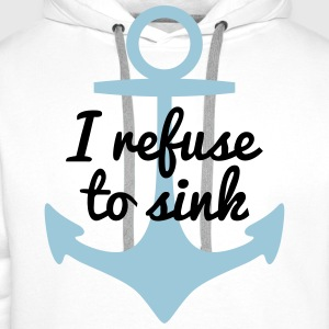 I refurse to sink j'ai refurse à couler Tee shirts - Sweat-shirt à capuche Premium pour hommes