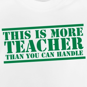 This is more TEACHER  than you can handle! Shirts - Baby T-Shirt