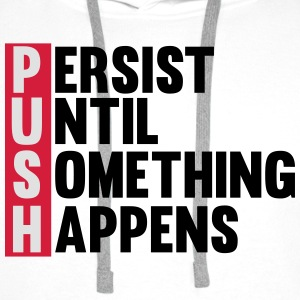 Push until something happens T-shirts - Mannen Premium hoodie