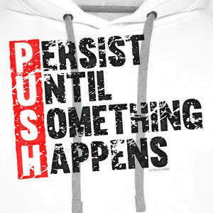 Push Retro = Persist Until Something Happens T-shirts - Mannen Premium hoodie