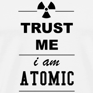 Trust me I am Atomic 1c Handy & Tablet Hüllen - Männer Premium T-Shirt