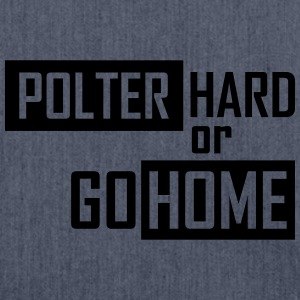 polter hard or go home T-Shirts - Schultertasche aus Recycling-Material