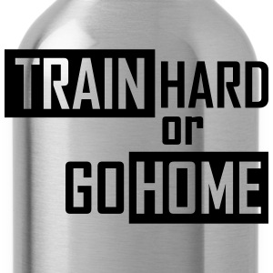 train hard or go home T-Shirts - Trinkflasche