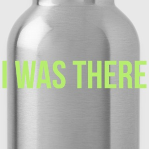 i was there T-Shirts - Water Bottle